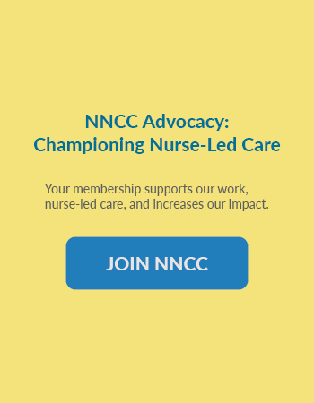 NNCC Advocacy: Championing Nurse-Led Care. Your membership supports our work, nurse-led care, and increases our impact. Join NNCC.